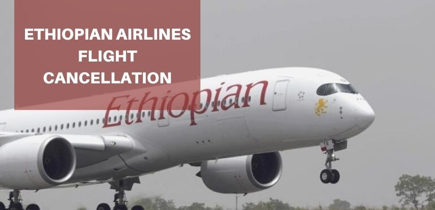 Ethiopian Airlines Cancellation Policy 24 Hours, Fees & Refund Policy