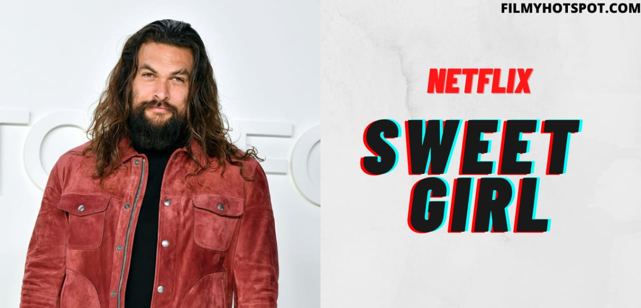 Sweet Girl Netflix: Cast, Plot, Trailer, Release Date and Everything You Need to Know - Filmy Hotspot