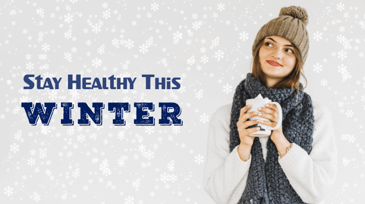 Cold-weather Wellness: Tips to Stay Healthy & Safe This Winter