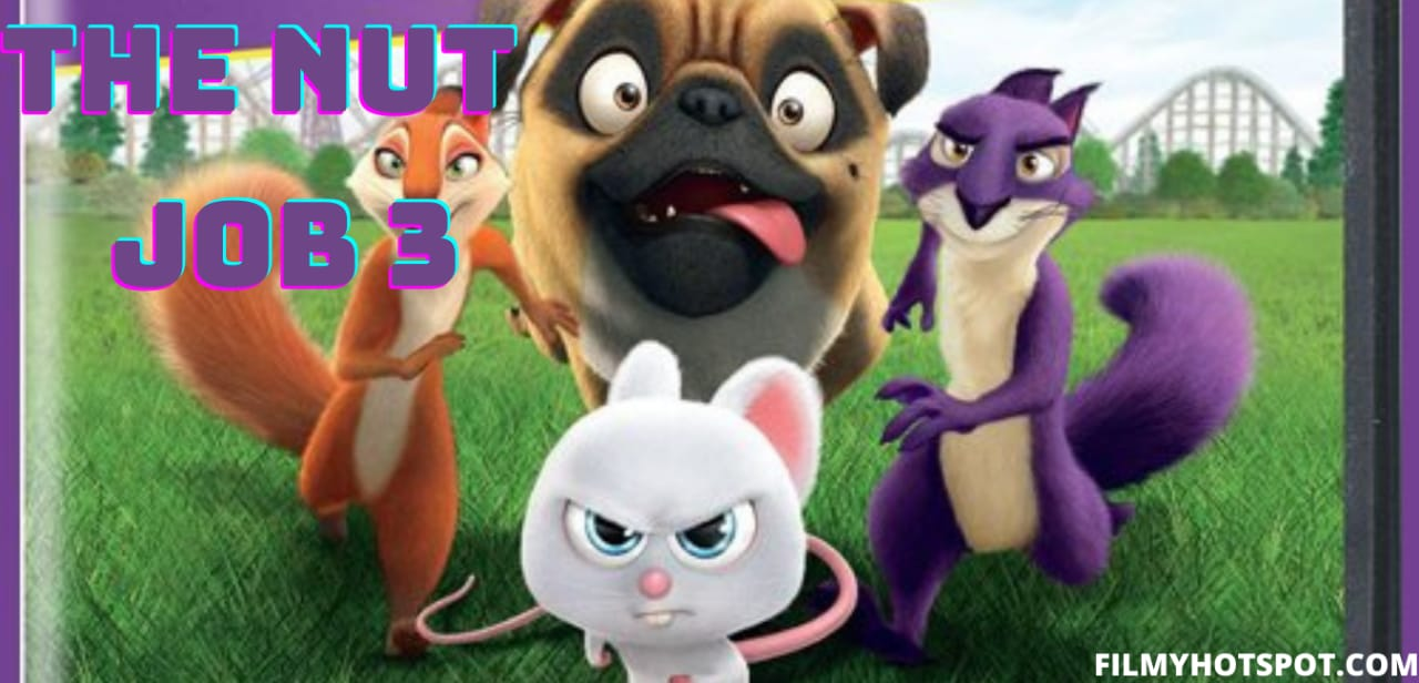 The Nut Job 3: Cast, Plot, Trailer, Release Date and Everything You Need to Know - Filmy Hotspot