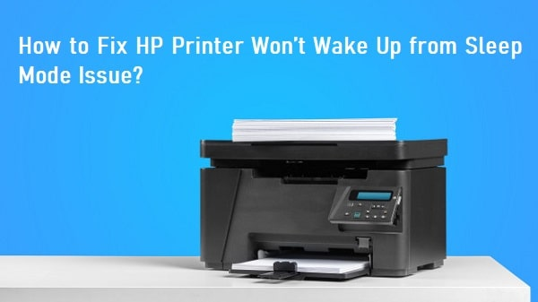 How to Fix HP Printer Won't Wake Up from Sleep Mode Issue?