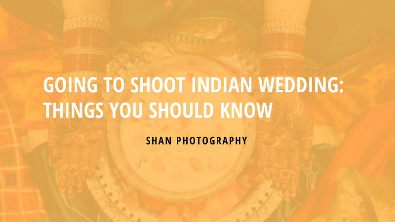 Going to Shoot Indian Wedding: Things You Should Know