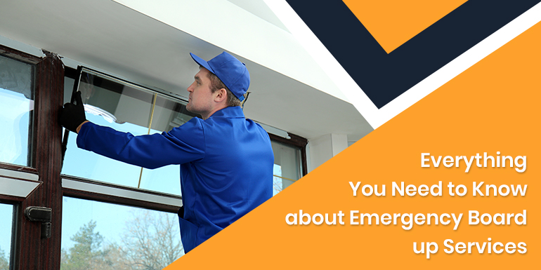 Everything You Need To Know About Emergency Board Up Services