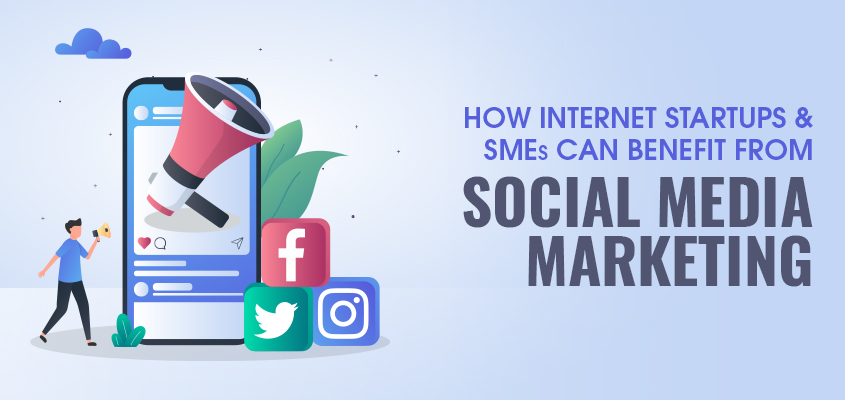 How Internet Startups and SMEs can benefit from Social Media Marketing
