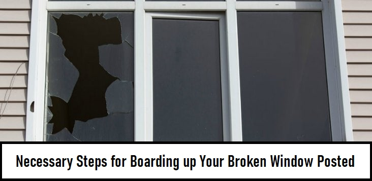 Necessary Steps for Boarding up Your Broken Windowposted