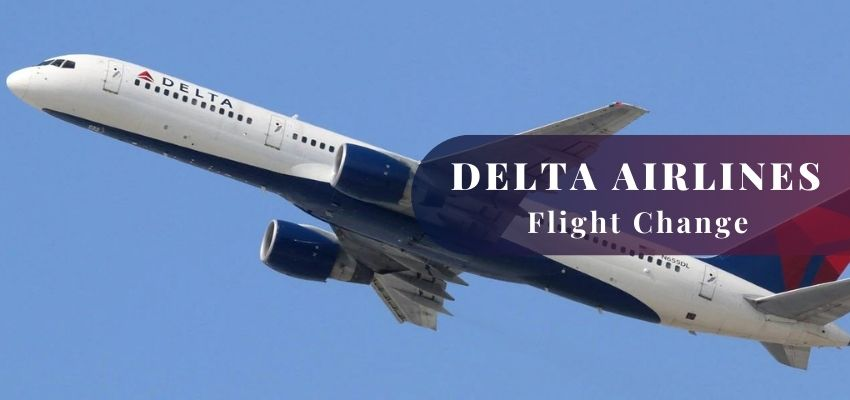 Delta Airlines Flight Change Policy, Change Fee, Same Day