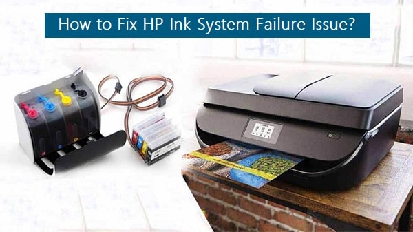 How to Fix HP Ink System Failure Issue? | HP Printer Support