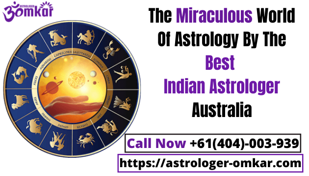The Miraculous World Of Astrology By The Best Indian Astrologer Australia