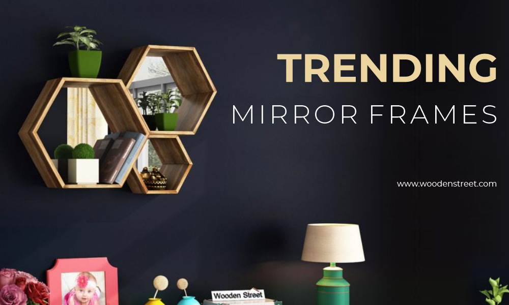Buy trendy mirror frames exclusively from Wooden Street at the Best prices