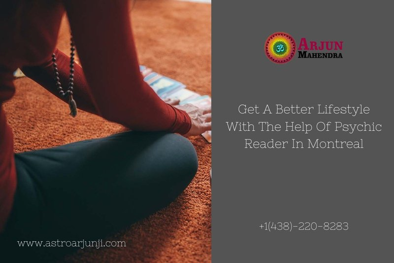 Get A Better Lifestyle With The Help Of Psychic Reader In Montreal - Astro Arjun Ji