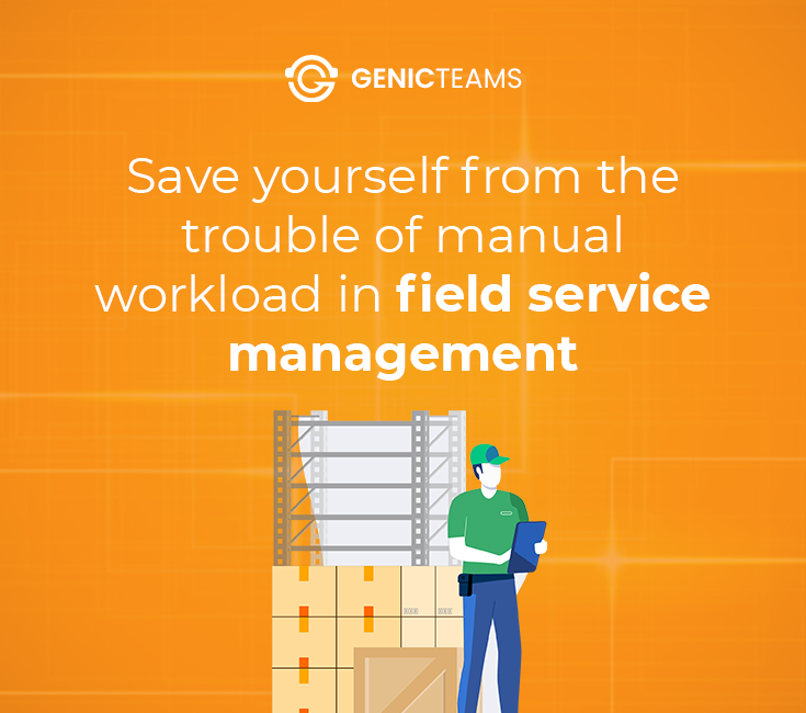 4 Major Benefits of Field Service Management System Software for Your Business! – Genic Teams
