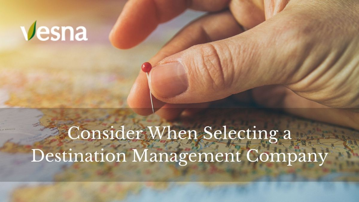 Consider When Selecting a Destination Management Company