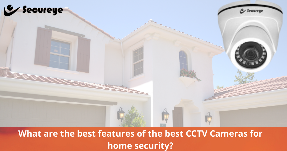 What are the best features of the best CCTV Cameras for Home Security? ~ Secureye