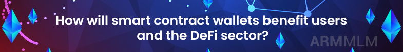 Smart Contract Wallet Script: What are its benefits and How can it help DeFi users?