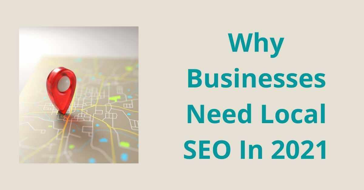 Why Businesses Need Local SEO In 2021 | Read The Details