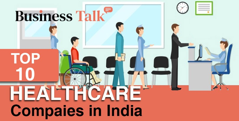 A List of Top 10 Healthcare Companies in India 2021.