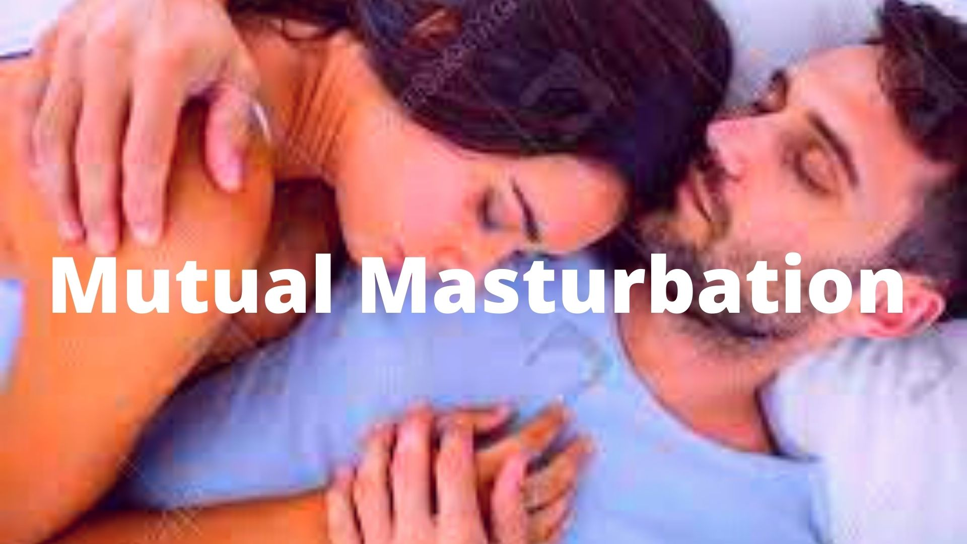 What Is Meant By Mutual Masturbation?