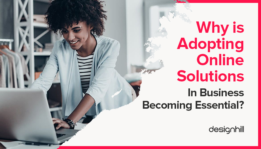 Why Is Adopting Online Solutions In Business Becoming Essential?