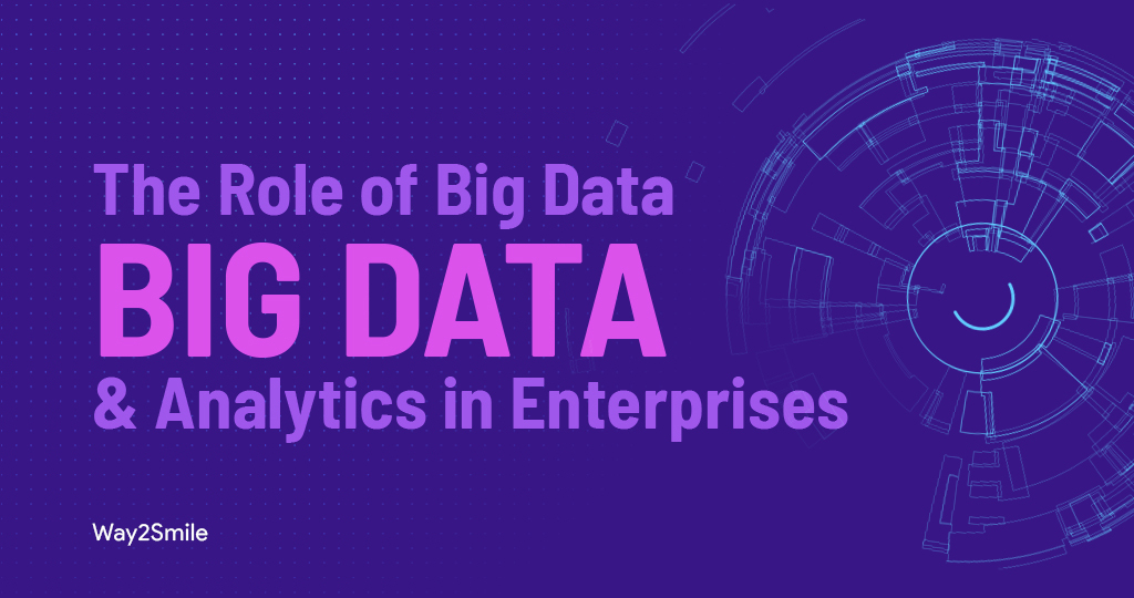 The Role of Big Data and Analytics in Enterprises   Way2smile