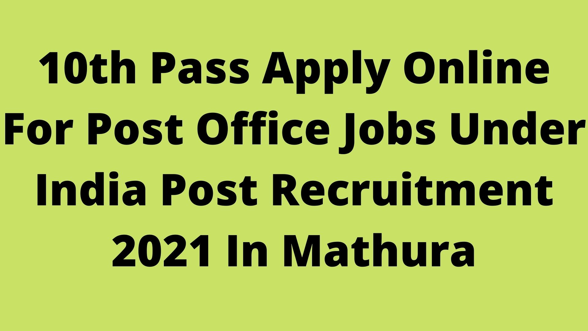 10th Pass Apply Online For Post Office Jobs Under India Post Recruitment 2021 In Mathura
