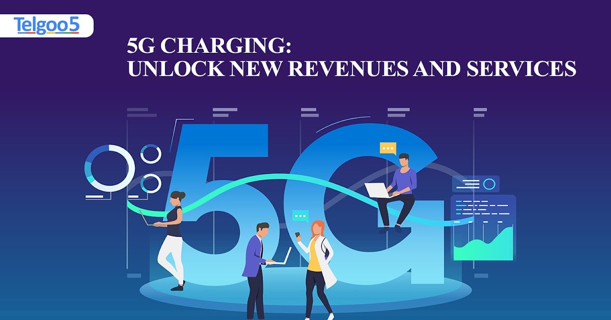 5G Charging: Unlock New Revenues and Services