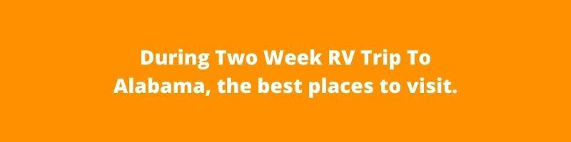 During Two Week RV Trip To Alabama, the best places to visit. | Southaven RV & Marine Mississippi