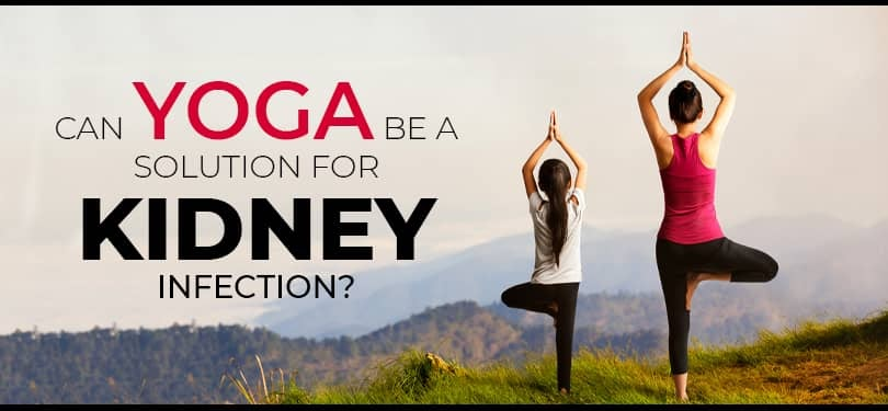 Can yoga be a solution for kidney infection?