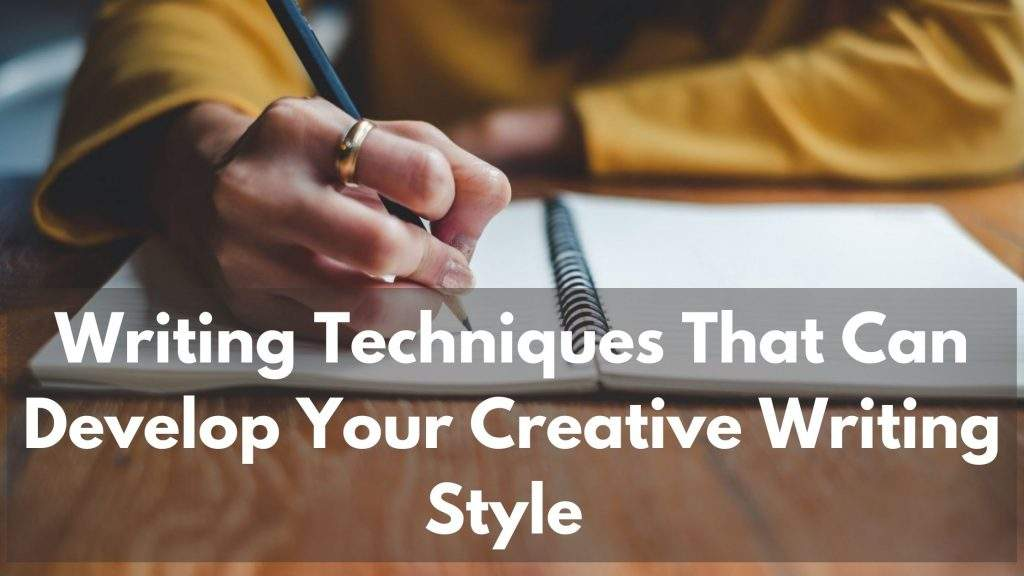 5 Writing Techniques That Can Develop Your Creative Writing Style